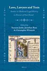 Laws, Lawyers and Texts: Studies in Medieval Legal History in Honour of Paul Brand