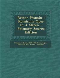 Ritter Pásmán : Komische Oper In 3 Akten