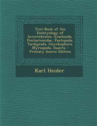 Text-Book of the Embryology of Invertebrates: Arachnida, Pentastomidae, Pantopoda, Tardigrada, Onychophora, Myriopoda, Insecta