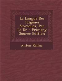 La Langue Des Tziganes Slovaques, Par Le Dr - Primary Source Edition