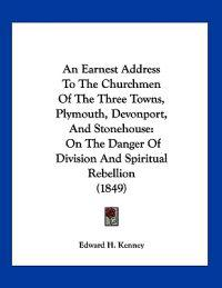 An Earnest Address to the Churchmen of the Three Towns, Plymouth, Devonport, and Stonehouse