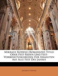 Mikraeh Kodesh (Romanized Title) Oder Fest-Reden Und Fest-Vorbereitungsreden Für Israeliten Auf Alle Fest Des Jahres