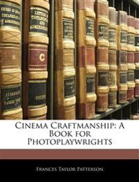 Cinema Craftmanship: A Book for Photoplaywrights