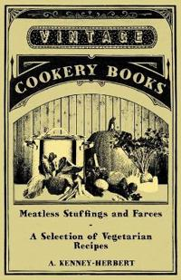 Meatless Stuffings and Farces - A Selection of Vegetarian Recipes