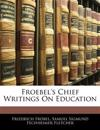 Froebel's Chief Writings On Education