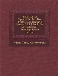 Essai Sur La Diplomatie, Ms. D'Un Philhellene [Signing Himself L.P.] Publ. Par M. Toulouzan - Primary Source Edition