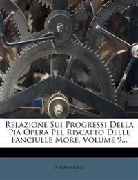 Relazione Sui Progressi Della Pia Opera Pel Riscatto Delle Fanciulle More, Volume 9...