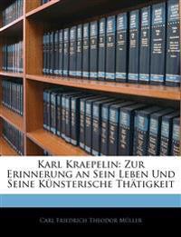 Karl Kraepelin: Zur Erinnerung an Sein Leben Und Seine Künsterische Thätigkeit
