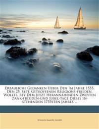 Erbauliche Gedanken Ueber Den Im Jahre 1555, Den 25. Sept. Getroffenen Religions-frieden, Wollte, Bey Dem Jetzt Herannahenden Zweyten Dank-freuden-und