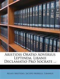 Aristidis Oratio Adversus Leptinem, Libanii Declamatio Pro Socrate ...