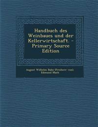 Handbuch des Weinbaues und der Kellerwirtschaft. - Primary Source Edition