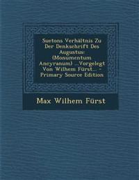 Suetons Verhältnis Zu Der Denkschrift Des Augustus: (Monumentum Ancyranum) ...Vorgelegt Von Wilhem Fürst... - Primary Source Edition