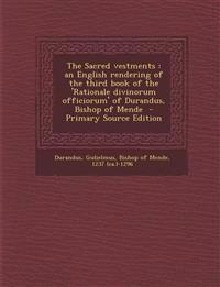 The Sacred vestments : an English rendering of the third book of the 'Rationale divinorum officiorum' of Durandus, Bishop of Mende