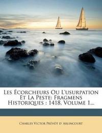 Les Écorcheurs Ou L'usurpation Et La Peste: Fragmens Historiques : 1418, Volume 1...