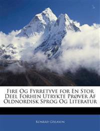 Fire Og Fyrretyve for En Stor Deel Forhen Utrykte Prøver Af Oldnordisk Sprog Og Literatur