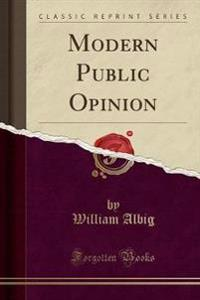 Modern Public Opinion (Classic Reprint)