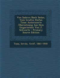 Von Sadowa Nach Sedan, Vom Grafen Stefan Tisza; Autorisierte Ubersetzung Aus Dem Ungarischen Von J. Schwartz