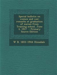 Special Bulletin on Women and War; Remarks at Graduation of Nurses from Training School, June 4, 1917 - Primary Source Edition