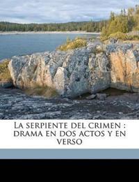 La serpiente del crimen : drama en dos actos y en verso