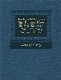 Ko Nga Mahinga a Nga Tupuna Maori He Mea Kohikohi Mai - Primary Source Edition