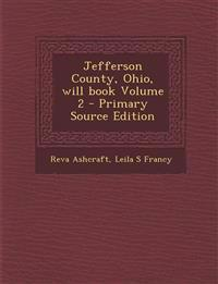 Jefferson County, Ohio, will book Volume 2 - Primary Source Edition