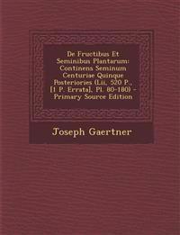 de Fructibus Et Seminibus Plantarum: Continens Seminum Centuriae Quinque Posteriories (LII, 520 P., [1 P. Errata], PL. 80-180) - Primary Source Editio