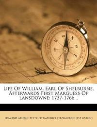 Life Of William, Earl Of Shelburne, Afterwards First Marguess Of Lansdowne: 1737-1766...