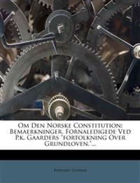 """Om Den Norske Constitution: Bemaerkninger, Fornaledigede Ved P.k. Gaarders """"fortolkning Over Grundloven.""""..."""