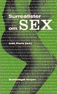 Surrealister om sex : undersökningar av sexualiteten : samtal mellan surrealister 1928?1932