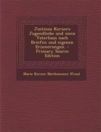 Justinus Kerners Jugendliebe und mein Vaterhaus nach Briefen und eigenen Erinnerungen. - Primary Source Edition