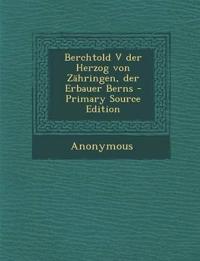 Berchtold V der Herzog von Zähringen, der Erbauer Berns