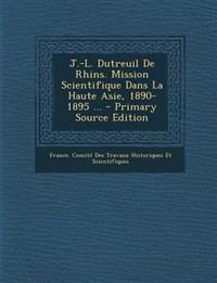J.-L. Dutreuil De Rhins. Mission Scientifique Dans La Haute Asie, 1890-1895 ...