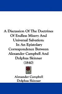 A Discussion of the Doctrines of Endless Misery and Universal Salvation