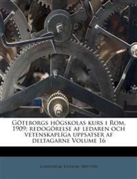 Göteborgs högskolas kurs i Rom, 1909; redogörelse af ledaren och vetenskaplíga uppsatser af deltagarne Volume 16