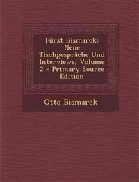 Furst Bismarck: Neue Tischgesprache Und Interviews, Volume 2 - Primary Source Edition