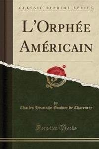 L'Orphée Américain (Classic Reprint)