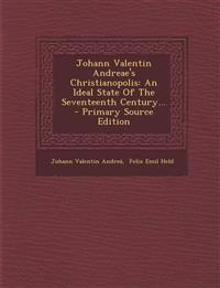 Johann Valentin Andreae's Christianopolis: An Ideal State of the Seventeenth Century... - Primary Source Edition