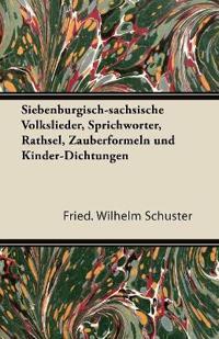 Siebenburgisch-Sachsische Volkslieder, Sprichworter, Rathsel, Zauberformeln Und Kinder-Dichtungen