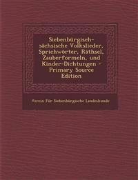 Siebenbürgisch-sächsische Volkslieder, Sprichwörter, Räthsel, Zauberformeln, und Kinder-Dichtungen