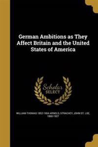 GERMAN AMBITIONS AS THEY AFFEC