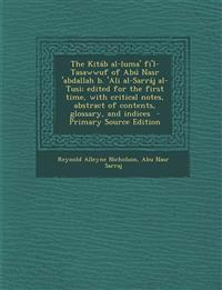 """""""The Kit B Al-Luma' Fi'l-Tasawwuf of AB Nasr 'Abdallah B. 'Ali Al-Sarr J Al-Tusi; Edited for the First Time, with Critical Notes, Abstract of Contents"""