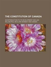 The Constitution of Canada; An Introduction to Its Development and Law