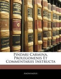 Pindari Carmina, Prolegomenis Et Commentariis Instructa