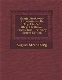 Gamla Stockholm: Anteckningar Ur Tryckta Och Otryckta Kallor, Framletade - Primary Source Edition
