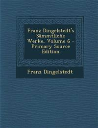 Franz Dingelstedt's Sämmtliche Werke, Volume 6 - Primary Source Edition