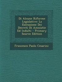 Di Alcune Riforme Legislative: La Esecuzione Dei Decreti Di Amnistie Ed Indulti - Primary Source Edition