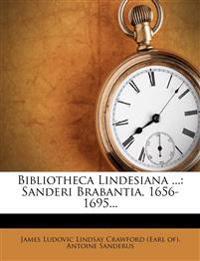 Bibliotheca Lindesiana ...: Sanderi Brabantia, 1656-1695...