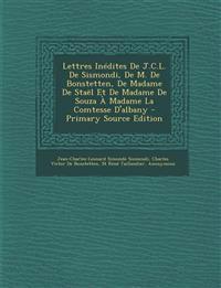 Lettres Inedites de J.C.L. de Sismondi, de M. de Bonstetten, de Madame de Stael Et de Madame de Souza a Madame La Comtesse D'Albany - Primary Source E