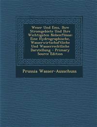 Weser Und EMS, Ihre Stromgebiete Und Ihre Wichtigsten Nebenflusse: Eine Hydrographische, Wasserwirtschaftliche Und Wasserrechtliche Darstellung - Prim