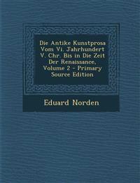 Die Antike Kunstprosa Vom VI. Jahrhundert V. Chr. Bis in Die Zeit Der Renaissance, Volume 2 - Primary Source Edition